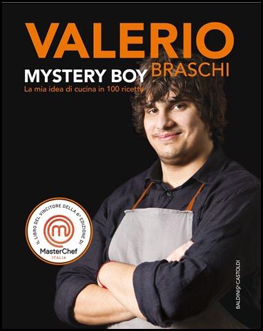 Mystery Boy. La mia idea di cucina in 100 ricette, Valerio Braschi ...